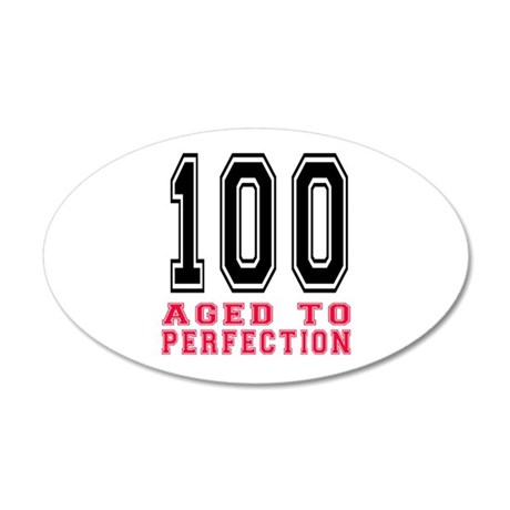 100 Aged To Perfection Birth 20x12 Oval Wall Decal