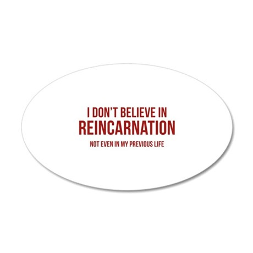 I Don't Believe In Reincarnation 22x14 Oval Wall P