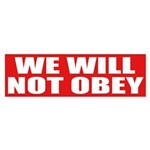We Will Not Obey (bumper sticker)