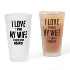 When My Wife Lets Me Play Badminton Drinking Glass