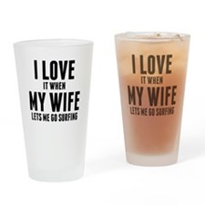 When My Wife Lets Me Go Surfing Drinking Glass