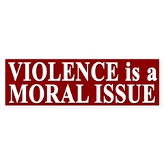 Violence is a Moral Issue (bumper sticker)