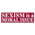 Sexism is a Moral Issue (bumper sticker)