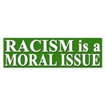 Racism is a Moral Issue (bumper sticker)