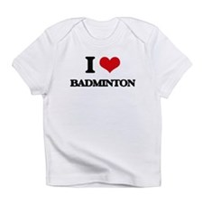 I Love Badminton Infant T-Shirt