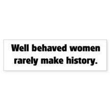 Well Behaved Women (2) Bumper Bumper Sticker