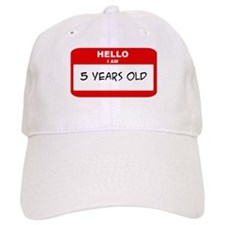 I am 5 Years Old years old (t Baseball Cap