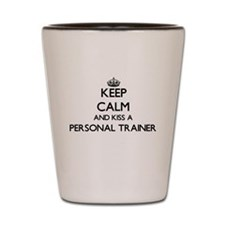 Keep calm and kiss a Personal Trainer Shot Glass