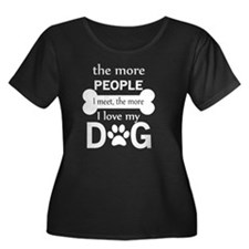The More People I Meet, The More Plus Size T-Shirt