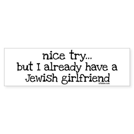 Already Have Jewish Girlfriend Bumper Sticker