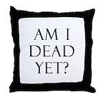 Am I Dead Yet? Throw Pillow