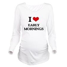 I love Early Morning Long Sleeve Maternity T-Shirt