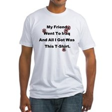 """My Friend Went To Iraq..."" Shirt."