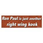 Ron Paul is a Right Wing Kook bumpersticker