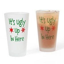 Its Ugly Up In Here Drinking Glass