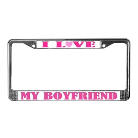 I Love My Boyfriend License Plate Frame