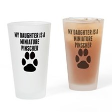 My Daughter Is A Miniature Pinscher Drinking Glass