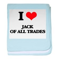 I Love Jack Of All Trades baby blanket