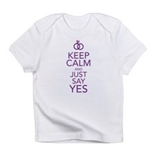 Keep Calm and Just Say Yes Infant T-Shirt