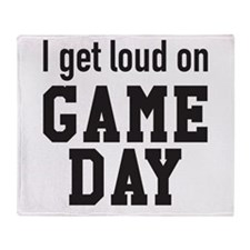 I get loud on game day Throw Blanket