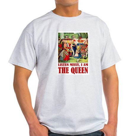 LISTEN MISSY I AM THE QUEEN Light T-Shirt