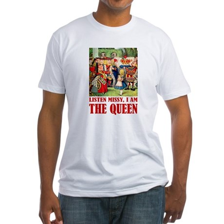 LISTEN MISSY I AM THE QUEEN Fitted T-Shirt