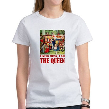 LISTEN MISSY I AM THE QUEEN Women's T-Shirt