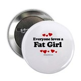 "Everyone loves a Fat girl 2.25"" Button (10 pack)"