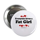 "Everyone loves a Fat girl 2.25"" Button (100 pack)"