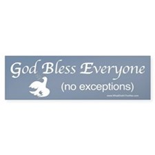 God Bless Everyone (no exceptions) Bumper Bumper Sticker