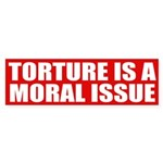 Torture Is A Moral Issue (bumper sticker)