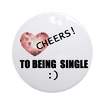 CHEERS TO BEING SINGLE Ornament (Round)