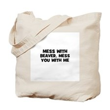 mess with beaver, mess you wi Tote Bag