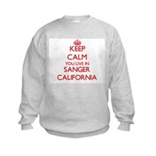 Keep calm you live in Sanger Calif Sweatshirt