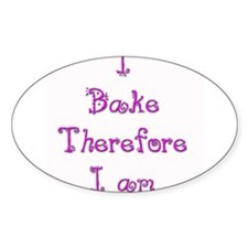 I Bake Therefore I Am 2 Oval Decal