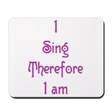 I Sing Therefore I Am 6 Mousepad