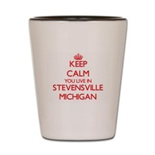 Keep calm you live in Stevensville Mich Shot Glass