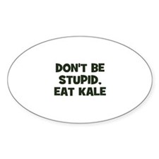 don't be stupid, eat kale Oval Decal