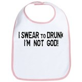 I Swear To DRUNK I'm not GOD! Bib