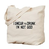 I Swear To DRUNK I'm not GOD! Tote Bag