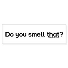 Smell that? - Bumper Bumper Sticker