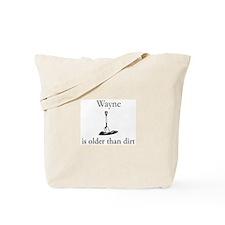 Wayne is older than dirt Tote Bag
