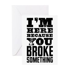 Broke Something Greeting Cards