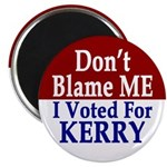 Don't Blame Me I Voted For Kerry (Magnet)