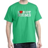 I Love Hot Moms T-Shirt