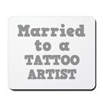 Married to a Tattoo Artist Mousepad