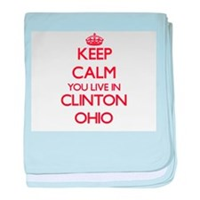 Keep calm you live in Clinton Ohio baby blanket