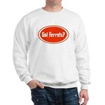 Got Ferrets? Sweatshirt