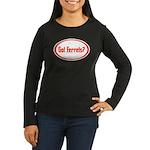 Got Ferrets? Women's Long Sleeve Dark T-Shirt