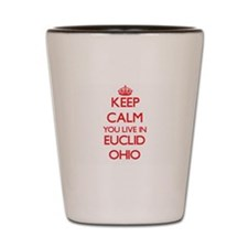 Keep calm you live in Euclid Ohio Shot Glass